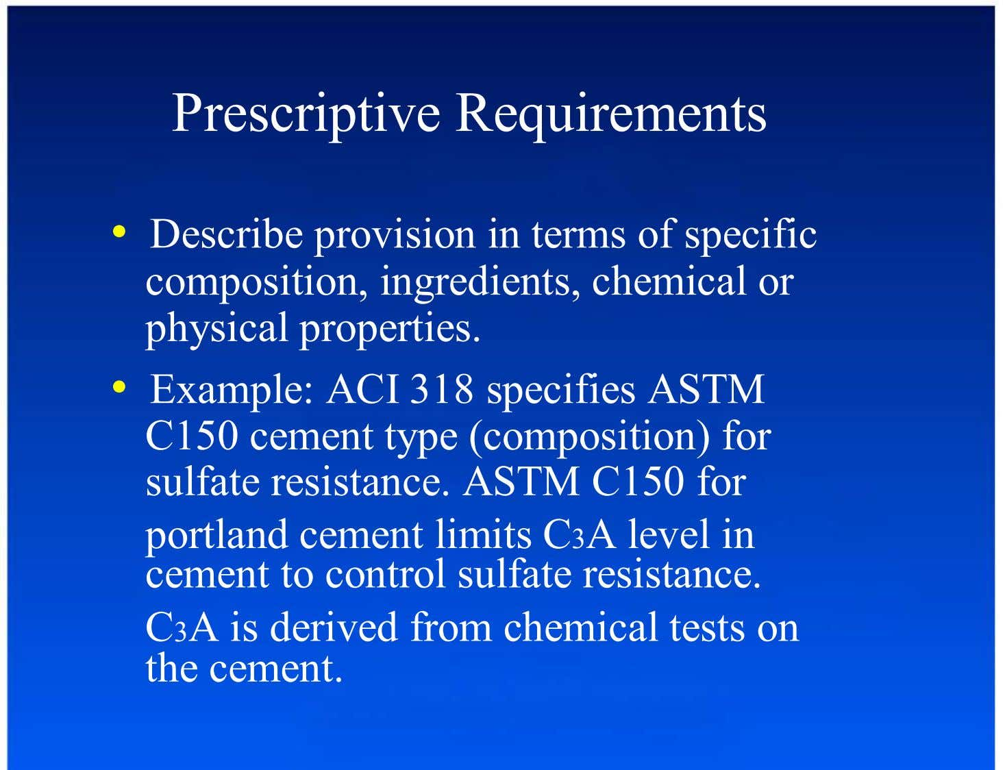 Prescriptive Requirements •  Describe provision in terms of specific composition, ingredients, chemical or physical
