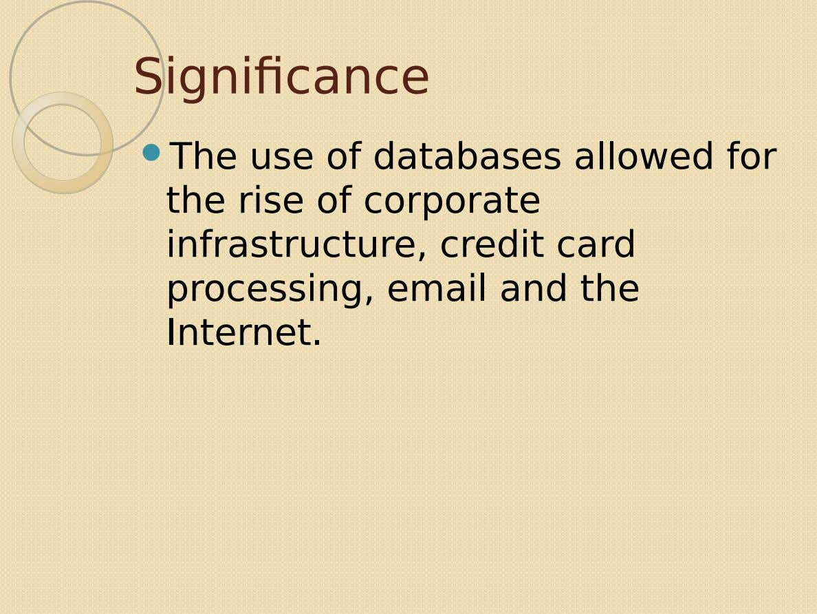 Significance  The use of databases allowed for the rise of corporate infrastructure, credit card processing,