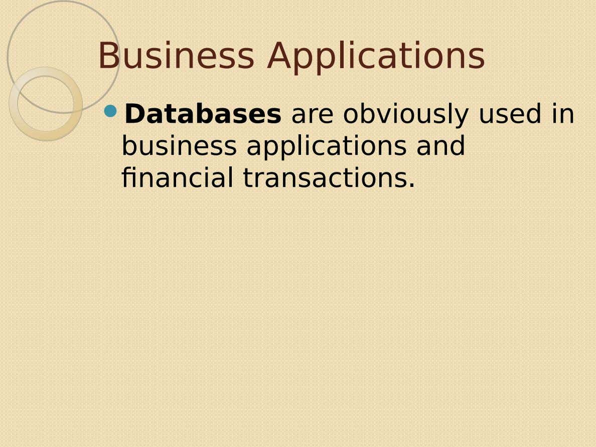 Business Applications  Databases are obviously used in business applications and financial transactions.