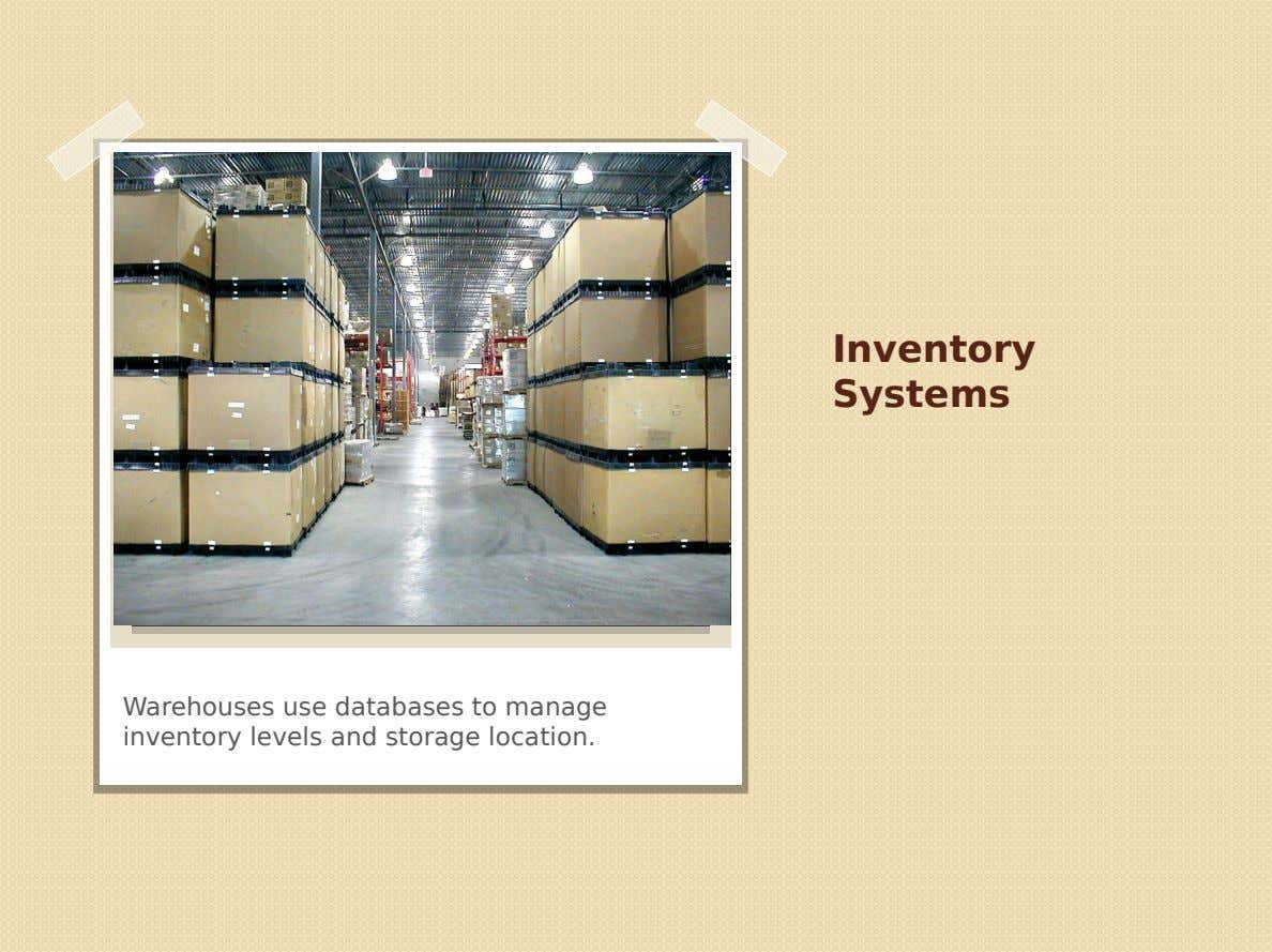 Click icon to add picture Inventory Systems Warehouses use databases to manage inventory levels and storage