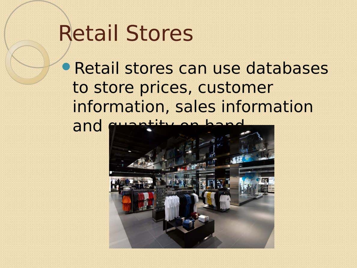 Retail Stores  Retail stores can use databases to store prices, customer information, sales information and