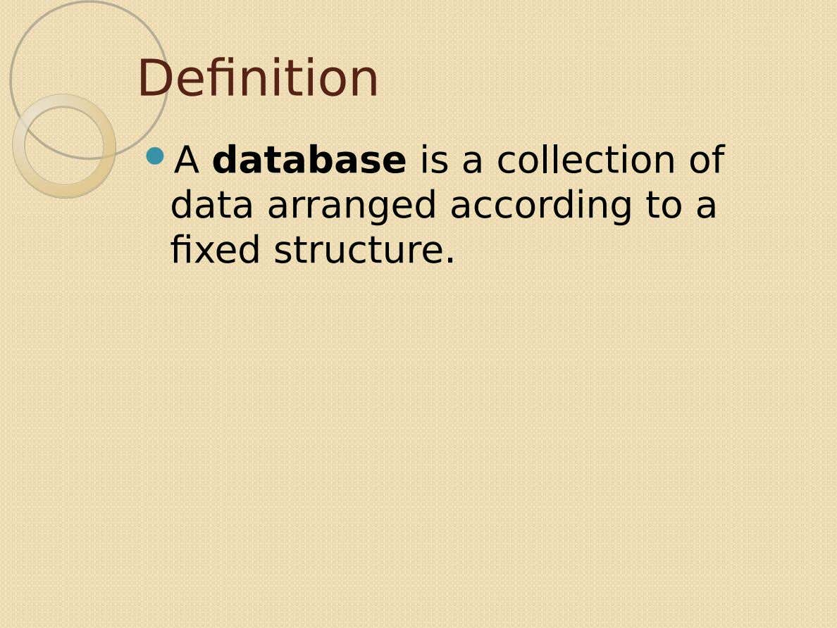 Definition  A database is a collection of data arranged according to a fixed structure.