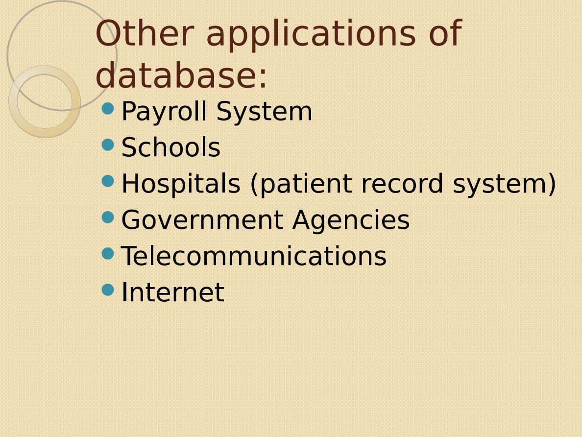 Other applications of database:  Payroll System  Schools  Hospitals (patient record system)  Government