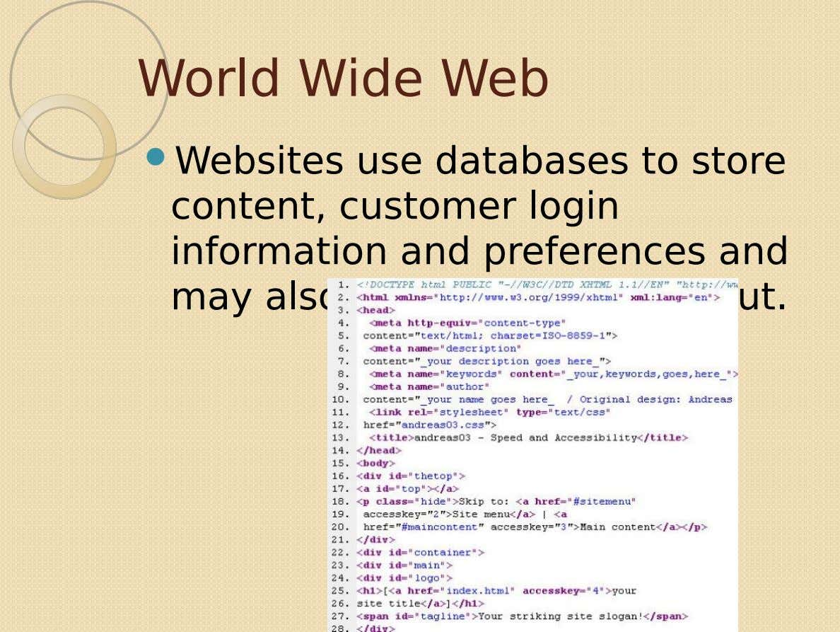 World Wide Web  Websites use databases to store content, customer login information and preferences and