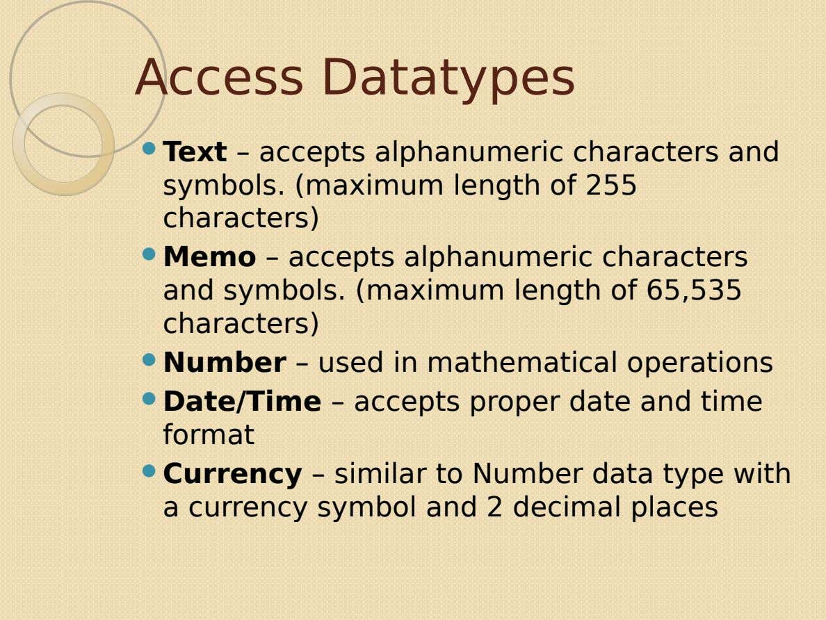 Access Datatypes  Text – accepts alphanumeric characters and symbols. (maximum length of 255 characters) 