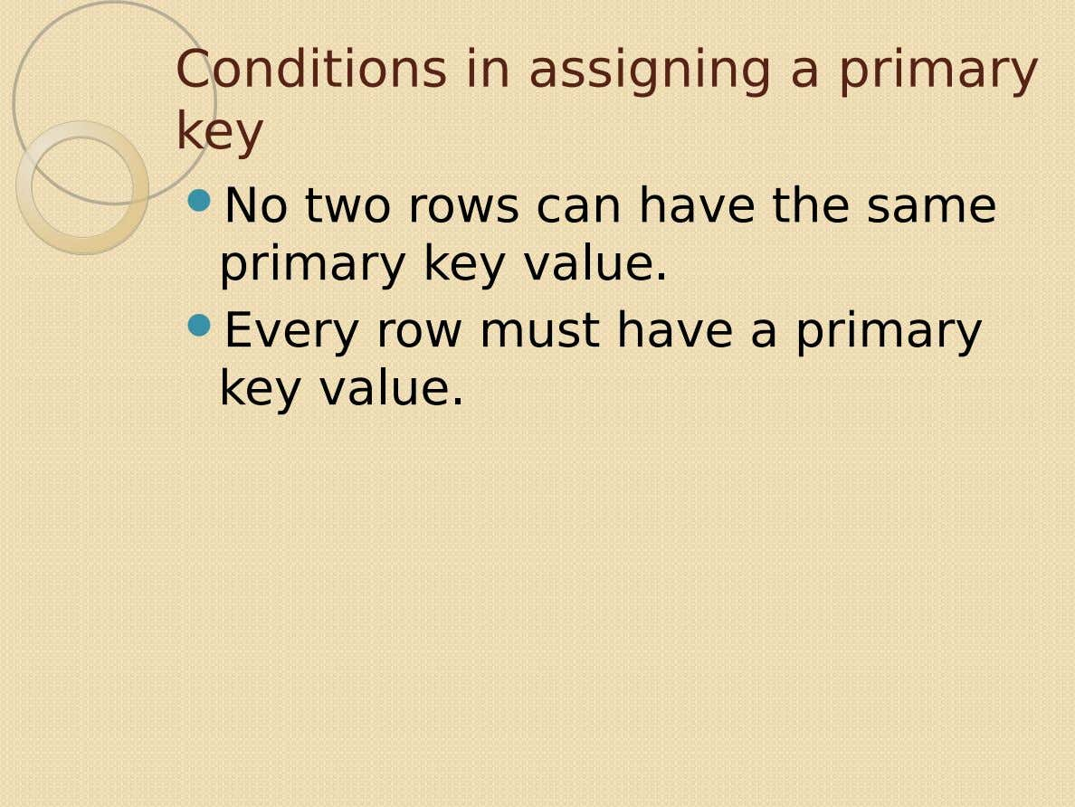 Conditions in assigning a primary key  No two rows can have the same primary key