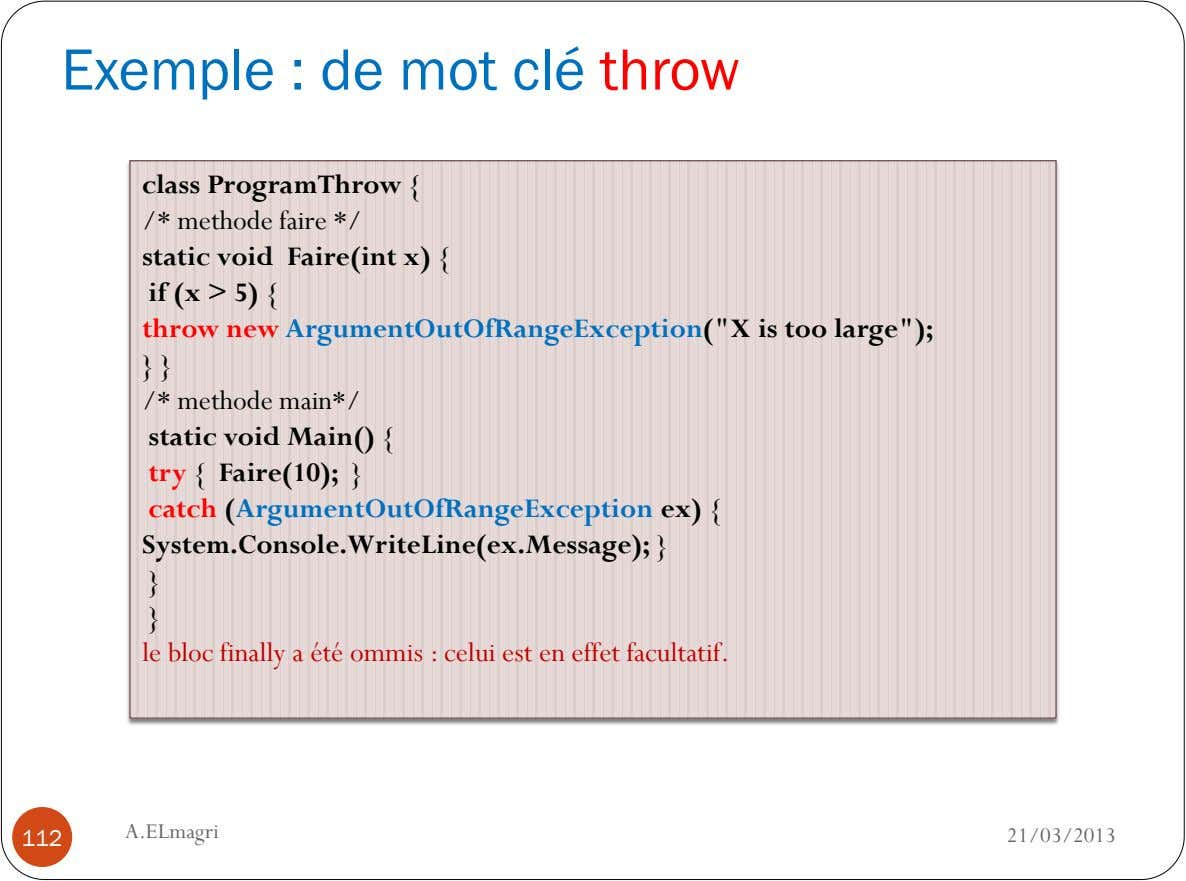 Exemple : de mot clé throw class ProgramThrow { /* methode faire */ static void Faire(int