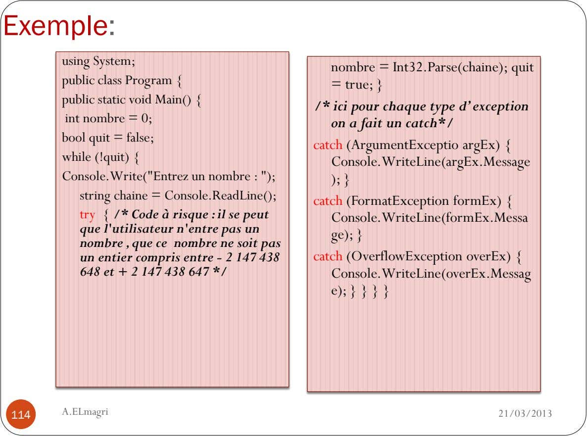 Exemple: using System; public class Program { nombre = Int32.Parse(chaine); quit = true; } public static