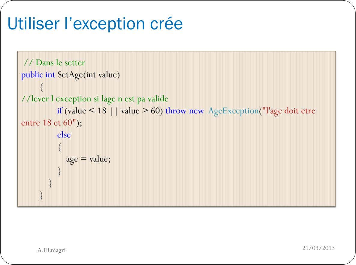 Utiliser l'exception crée // Dans le setter public int SetAge(int value) { //lever l exception si