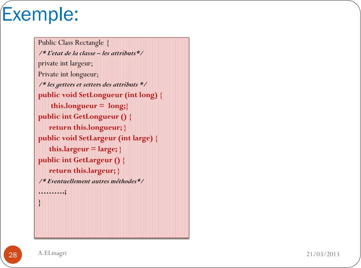 Exemple: Public Class Rectangle { /* L'etat de la classe – les attributs*/ private int largeur;
