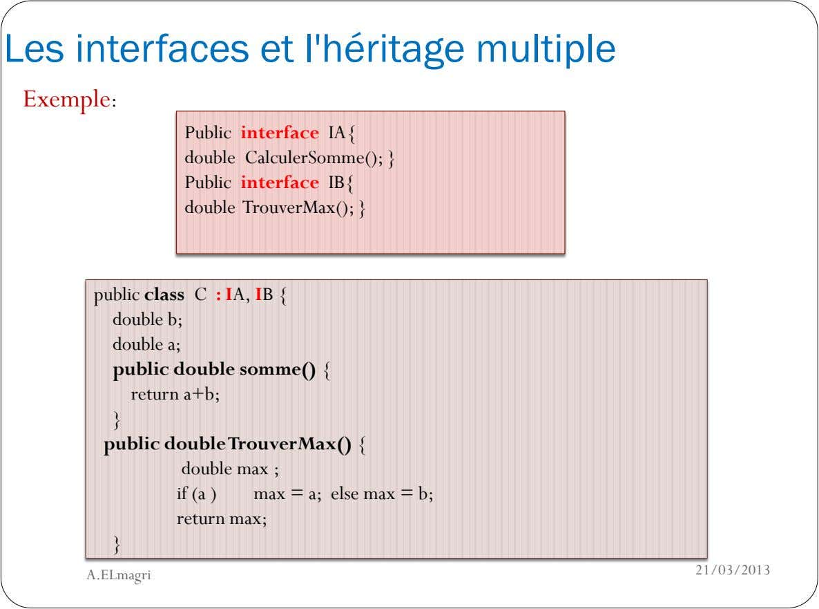 Les interfaces et l'héritage multiple Exemple: Public interface IA{ double CalculerSomme(); } Public interface IB{ double