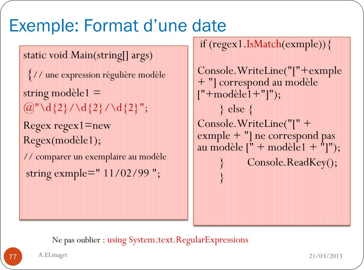 "Exemple: Format d'une date if (regex1.IsMatch(exmple)){ static void Main(string[] args) Console.WriteLine(""[""+exmple {// une expression régulière modèle"