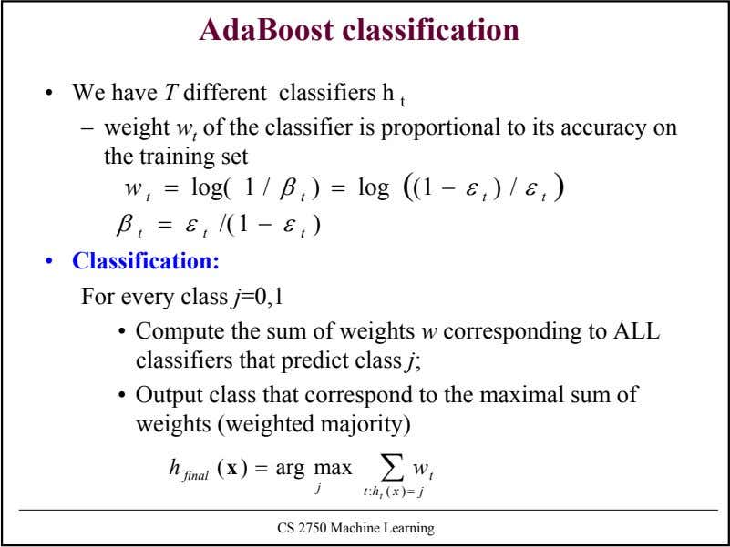 AdaBoost classification • We have T different classifiers h t – weight w t of