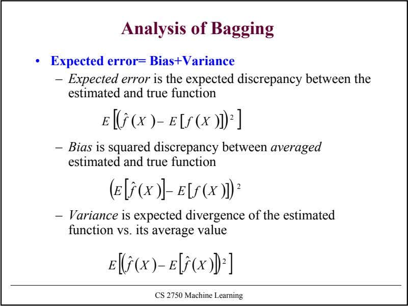 Analysis of Bagging • Expected error= Bias+Variance – Expected error is the expected discrepancy between