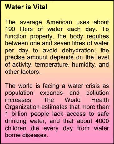 The average American uses about 190 liters of water each day. To function properly, the