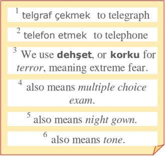 1 telgraf çekmek to telegraph 2 telefon etmek to telephone 3 We use dehşet, or