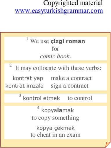 Copyrighted material www.easyturkishgrammar.com 1 We use çizgi roman for comic book. 2 It may collocate