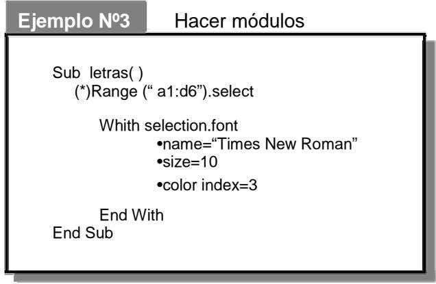 "Ejemplo Nº3 Hacer módulos Sub letras( ) (*)Range ("" a1:d6"").select Whith selection.font •name=""Times New"
