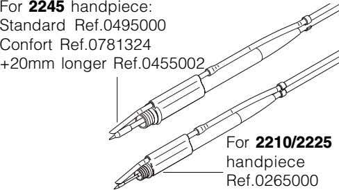 For 2245 handpiece: Standard Ref.0495000 Confort Ref.0781324 +20mm longer Ref.0455002 For 2210/2225 handpiece