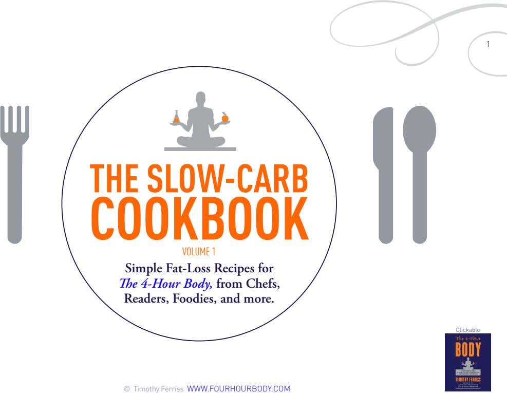 1 THE SLOW-CARB COOKBOOK VOLUME 1 Simple Fat-Loss Recipes for e 4-Hour Body, from Chefs, Readers,