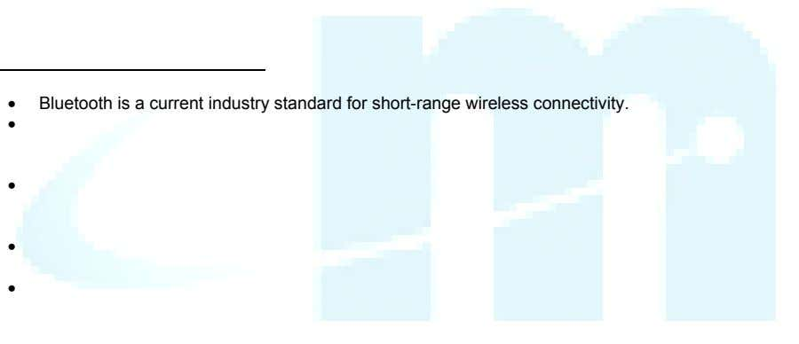• Bluetooth is a current industry standard for short-range wireless connectivity. • • • •
