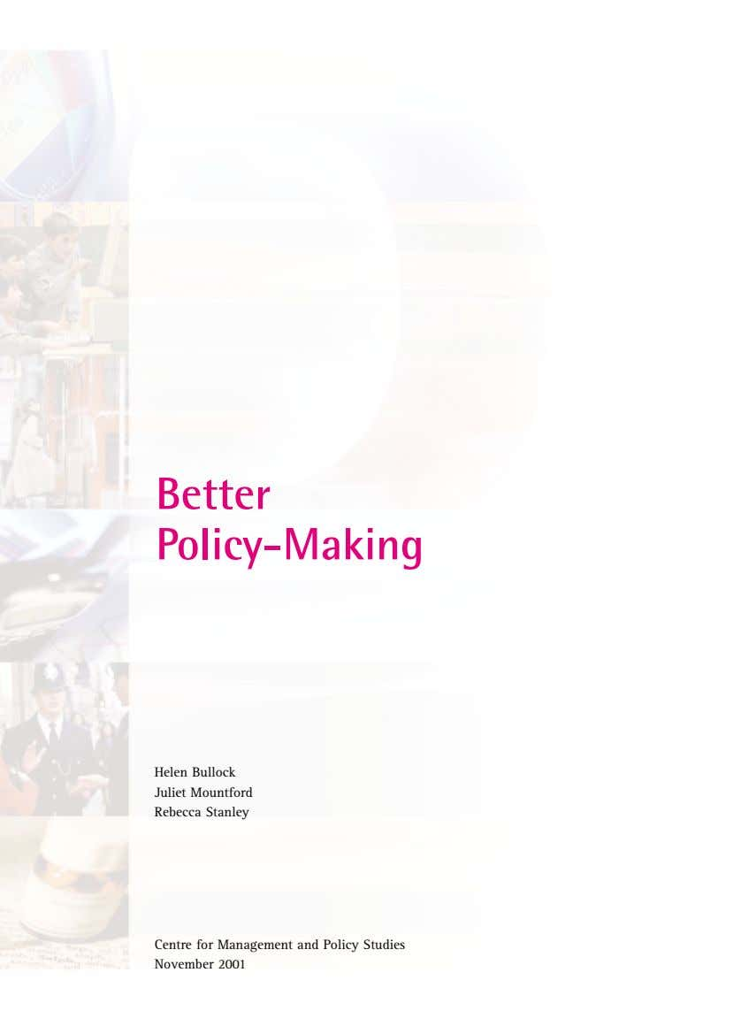 Better Policy-Making Helen Bullock Juliet Mountford Rebecca Stanley Centre for Management and Policy Studies