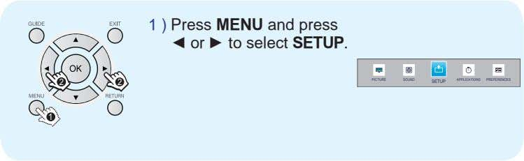 1 ) Press MENU and press or to select SETUP. PICTURE SOUND APPLICATIONS PREFERENCES 22