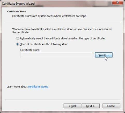 Click Browse to display the Select Certificate Store page. 6. In the Select Certificate Store page,