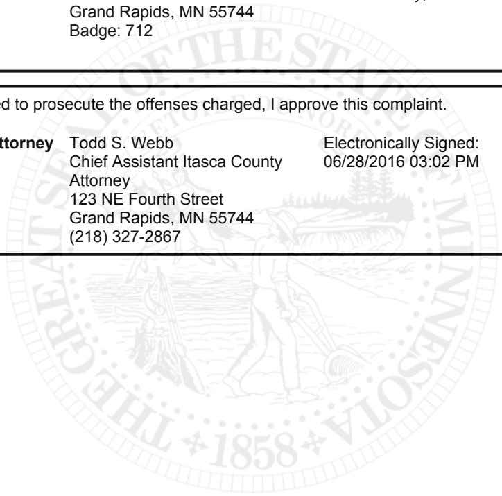 Signed: 06/28/2016 03:10 PM itasca County, minnesota Being authorized to prosecute the offenses charged, I
