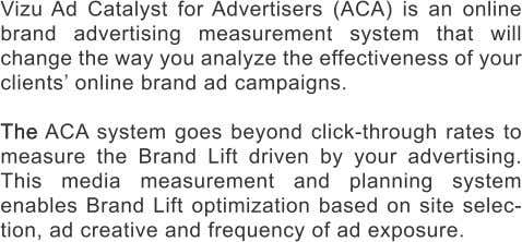 Vizu Ad Catalyst for Advertisers (ACA) is an online brand advertising measurement system that will