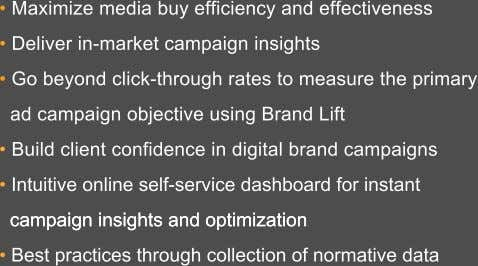 • Maximize media buy efficiency and effectiveness • Deliver in-market campaign insights • Go beyond