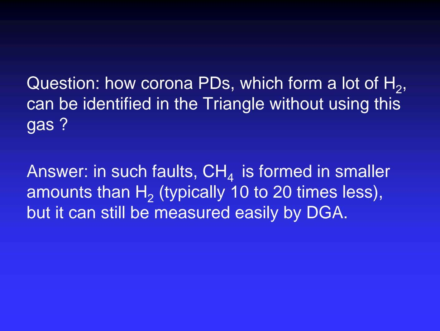 Question: how corona PDs, which form a lot of H 2 , can be identified