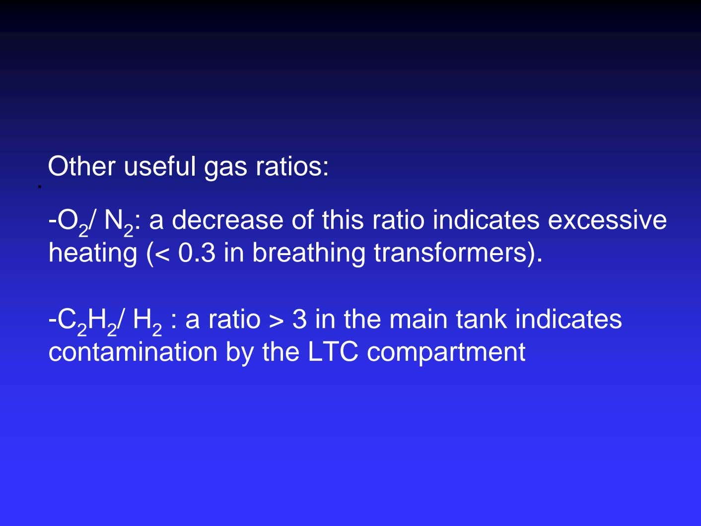 . Other useful gas ratios: -O 2 / N 2 : a decrease of this