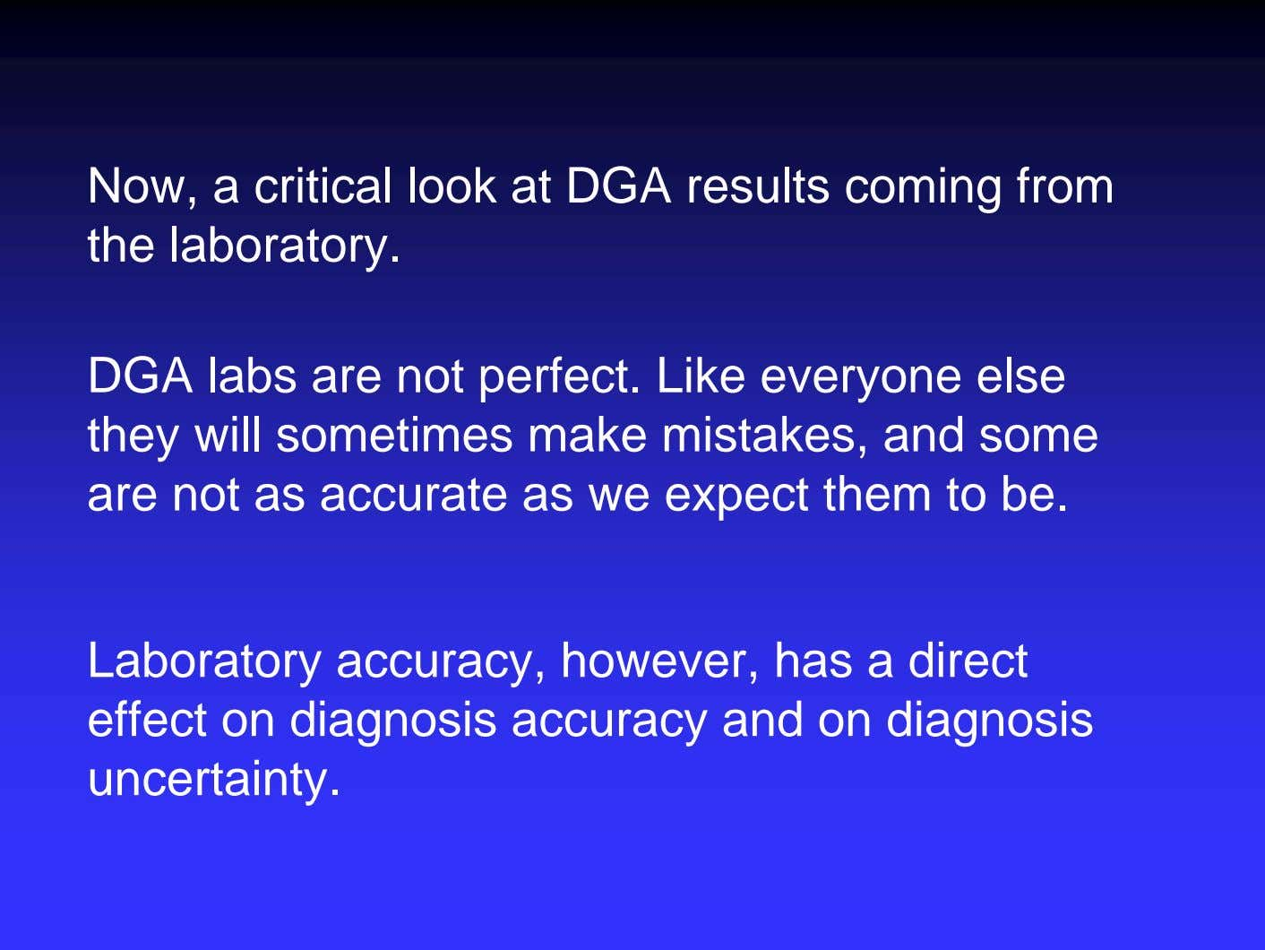 Now, a critical look at DGA results coming from the laboratory. DGA labs are not