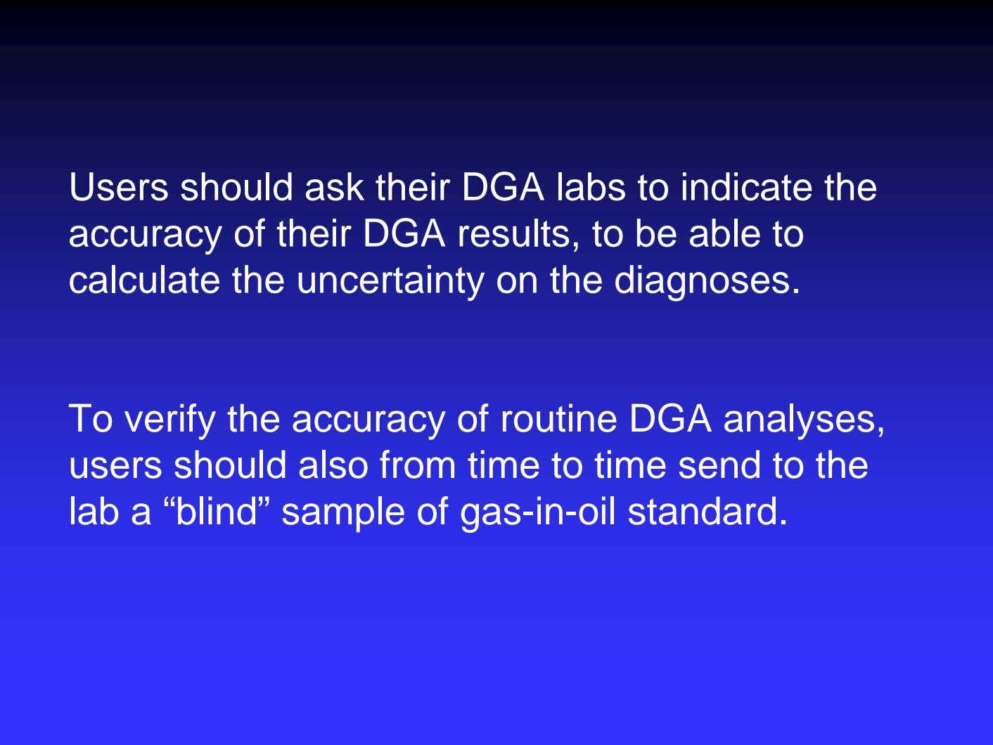 Users should ask their DGA labs to indicate the accuracy of their DGA results, to