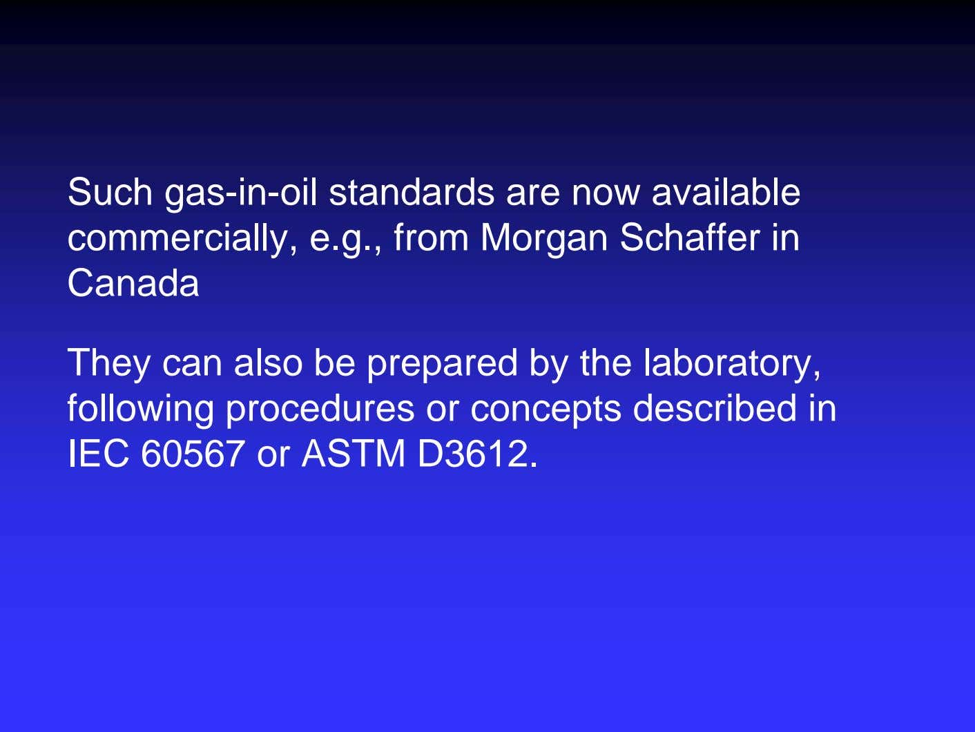 Such gas-in-oil standards are now available commercially, e.g., from Morgan Schaffer in Canada They can