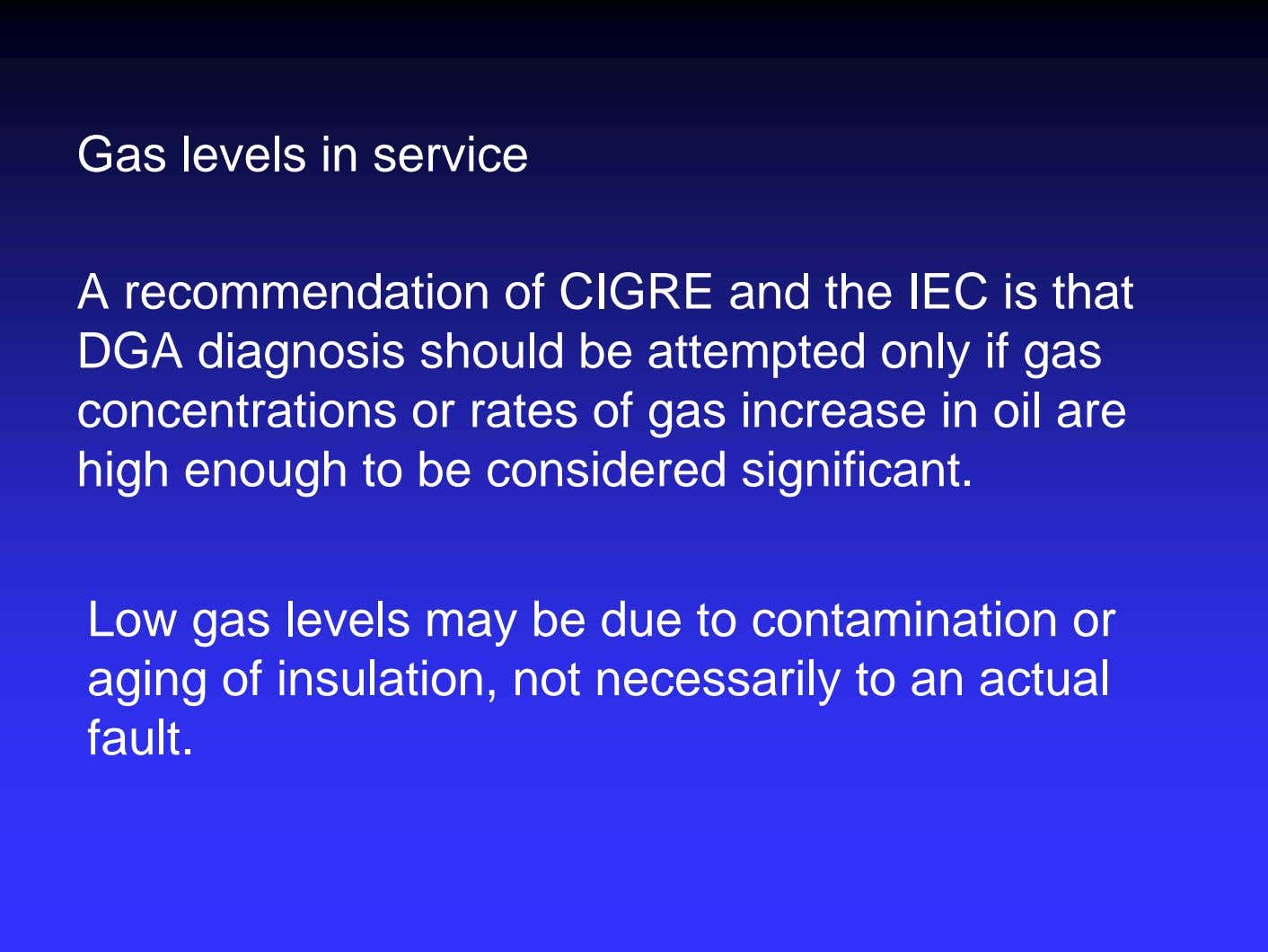 Gas levels in service A recommendation of CIGRE and the IEC is that DGA diagnosis