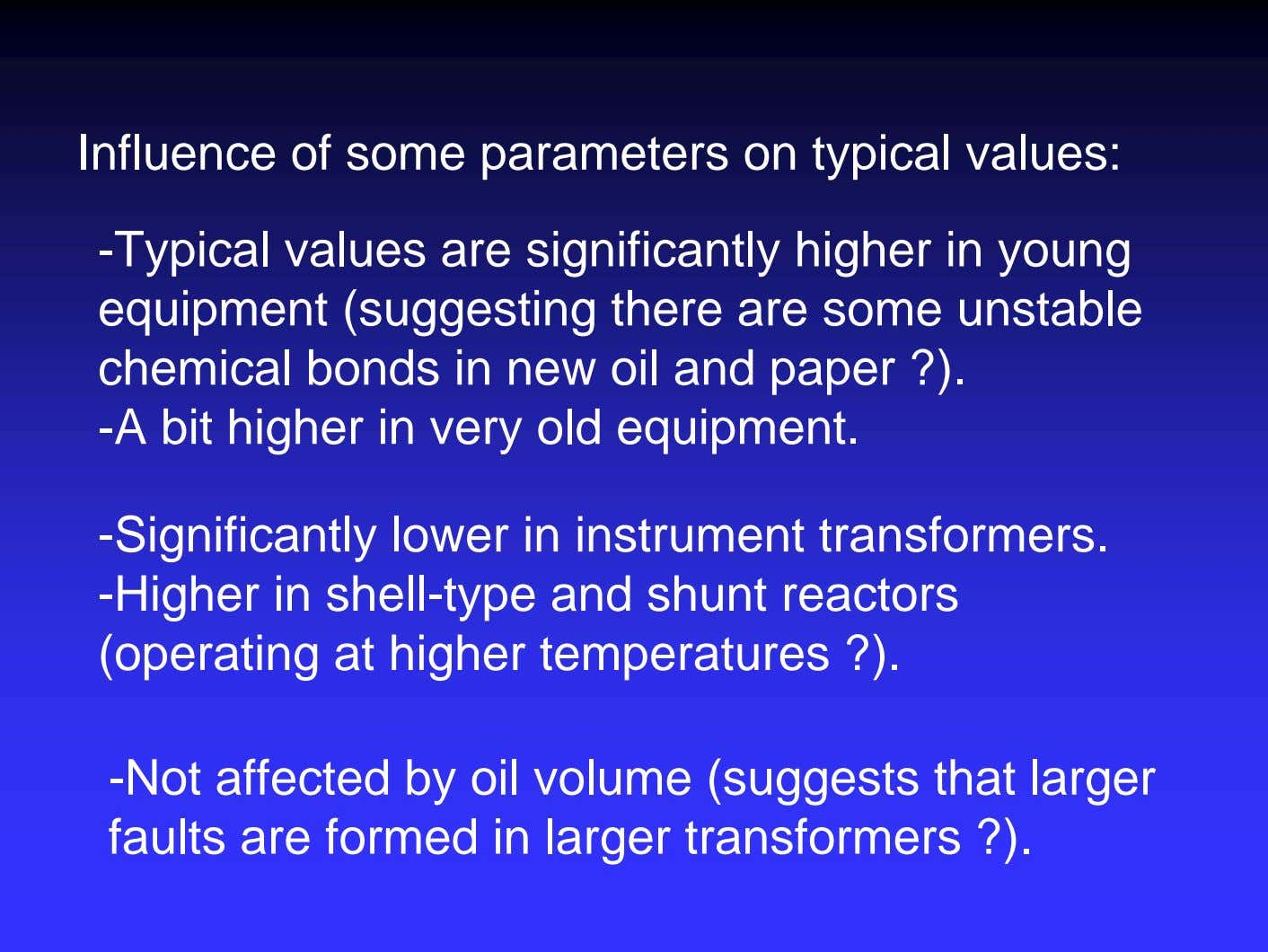 Influence of some parameters on typical values: -Typical values are significantly higher in young equipment