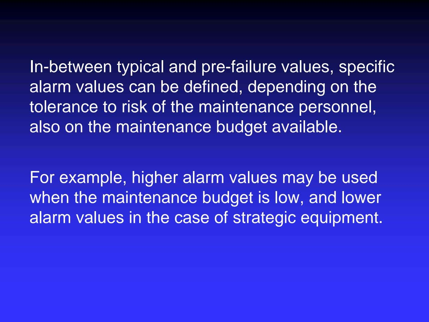 In-between typical and pre-failure values, specific alarm values can be defined, depending on the tolerance