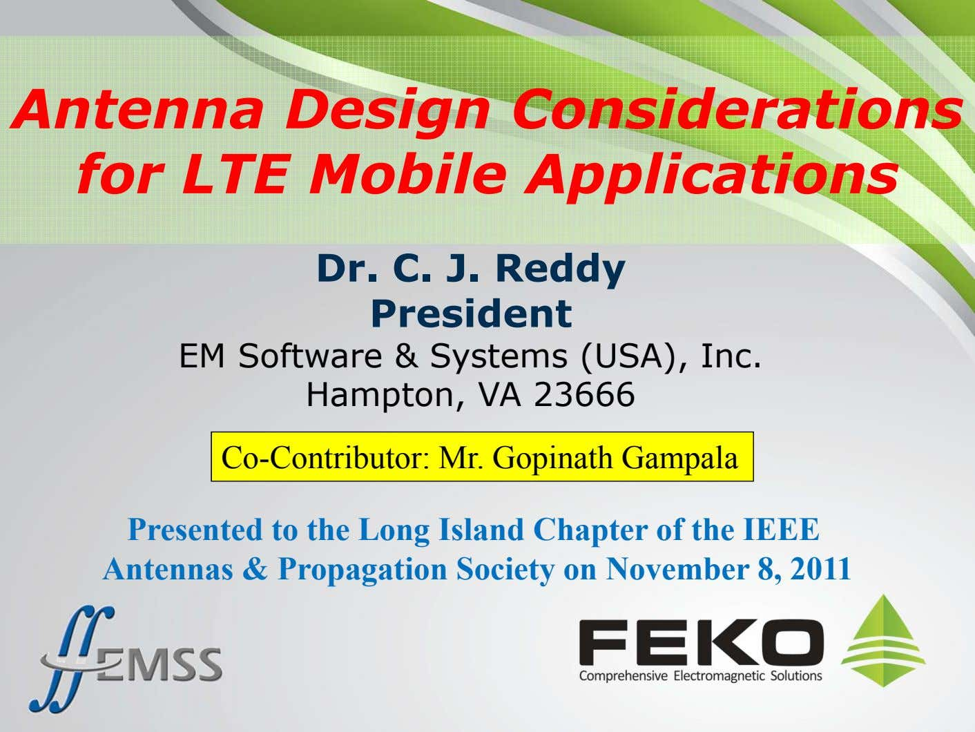 Antenna Design Considerations for LTE Mobile Applications Dr. C. J. Reddy President EM Software & Systems