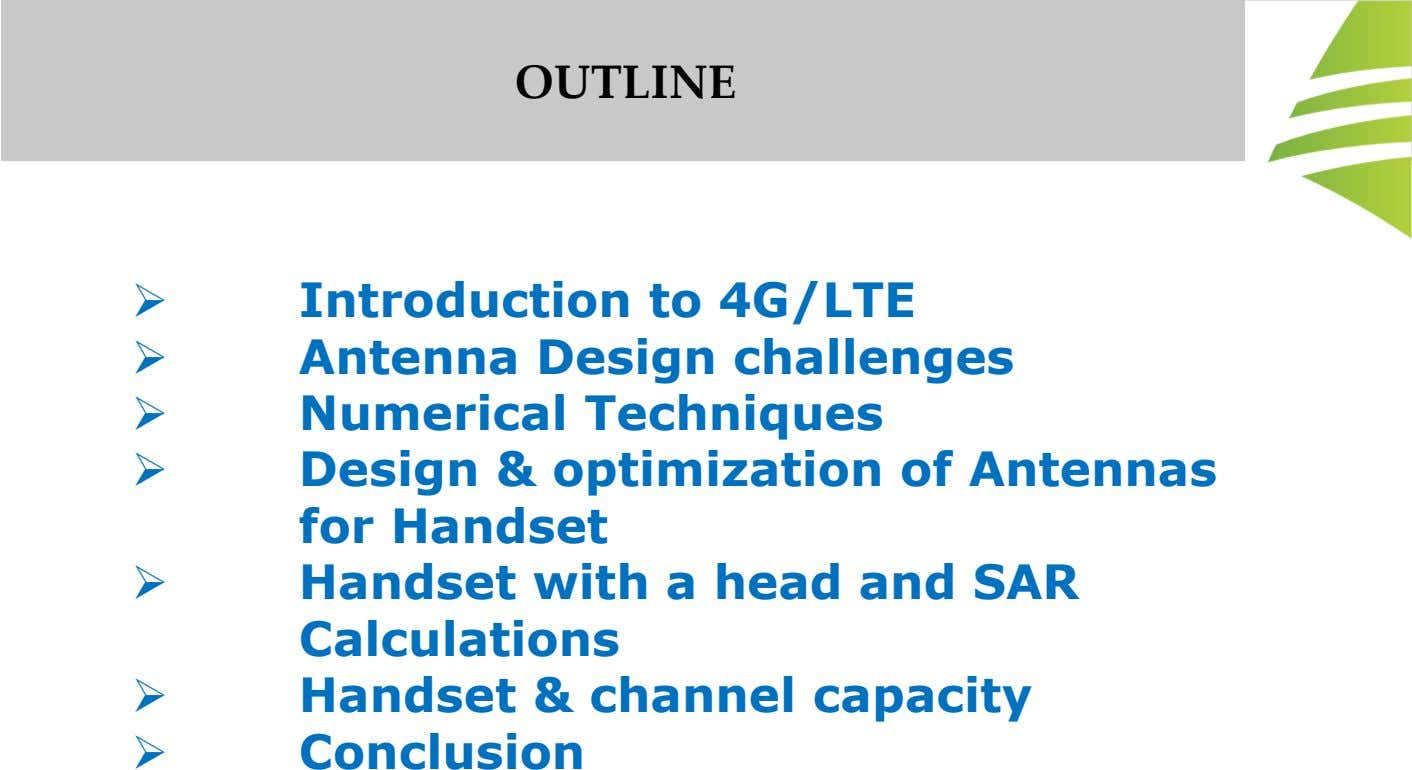 OUTLINE Introduction to 4G/LTE Antenna Design challenges Numerical Techniques Design & optimization of Antennas for Handset