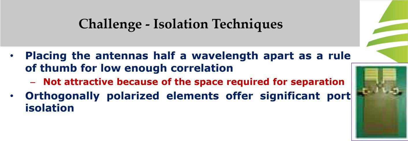 Challenge - Isolation Techniques • Placing the antennas half a wavelength apart as a rule of