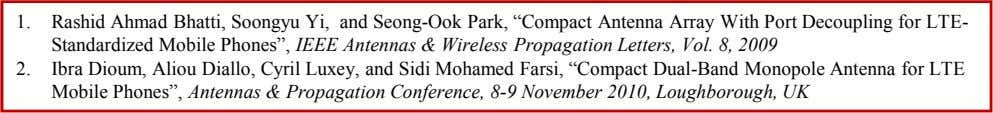 "1. Rashid Ahmad Bhatti, Soongyu Yi, and Seong-Ook Park, ""Compact Antenna Array With Port Decoupling for"