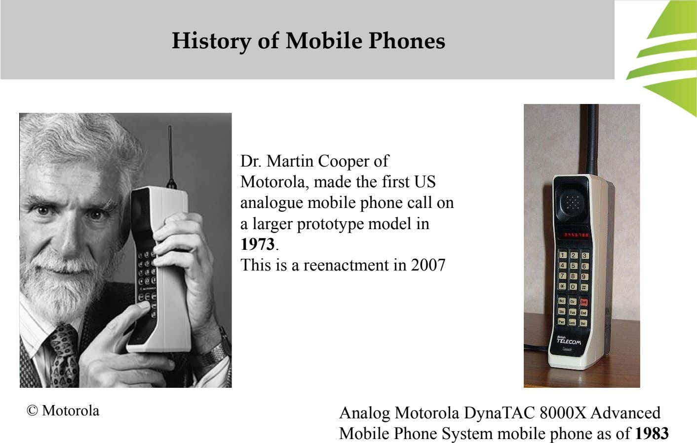 History of Mobile Phones Dr. Martin Cooper of Motorola, made the first US analogue mobile phone