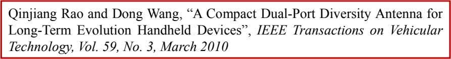 "Qinjiang Rao and Dong Wang, ""A Compact Dual-Port Diversity Antenna for Long-Term Evolution Handheld Devices"", IEEE"