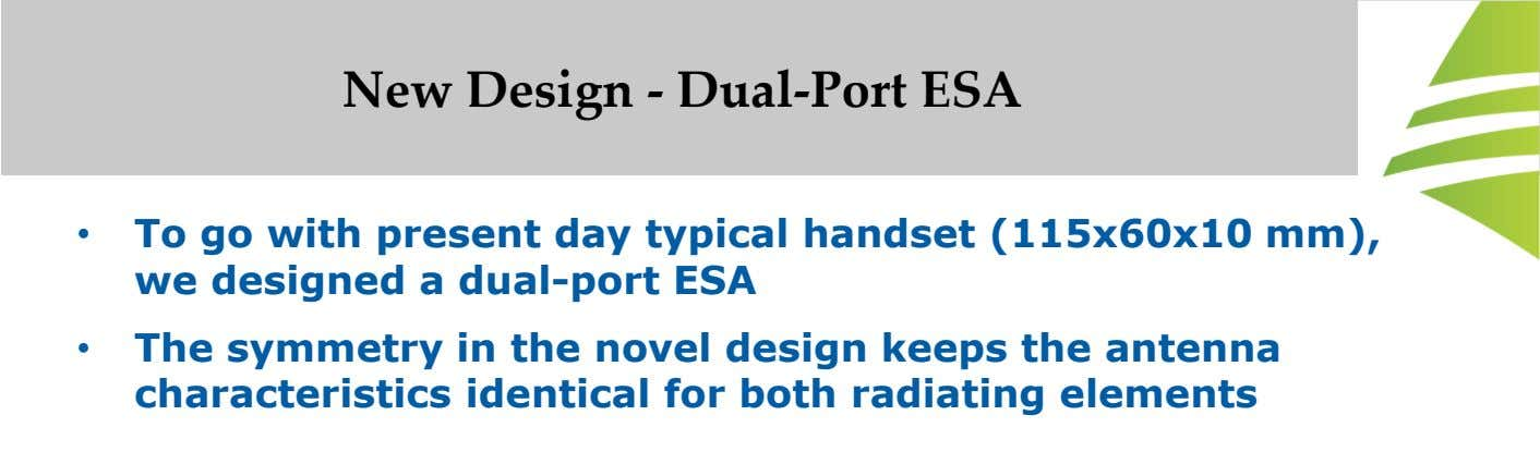 New Design - Dual-Port ESA • To go with present day typical handset (115x60x10 mm), we