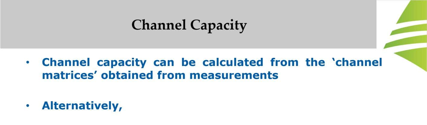 Channel Capacity • Channel capacity can be calculated from the 'channel matrices' obtained from measurements •