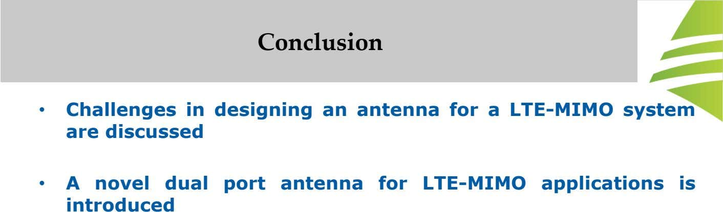 Conclusion • Challenges in designing an antenna for a LTE-MIMO system are discussed • A novel