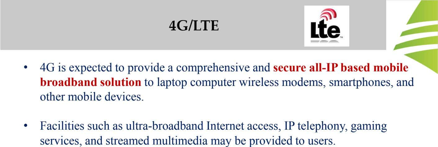 4G/LTE • 4G is expected to provide a comprehensive and secure all-IP based mobile broadband solution