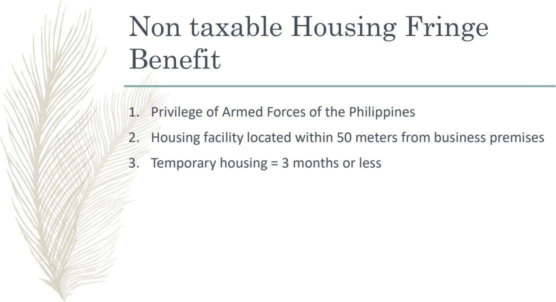 Non taxable Housing Fringe Benefit 1. Privilege of Armed Forces of the Philippines 2. Housing facility